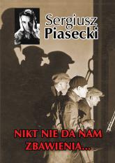 Nikt nie da nam zbawienia… - Sergiusz Piasecki | mała okładka