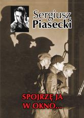 Spojrzę ja w okno - Sergiusz Piasecki | mała okładka