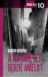 A na imię jej będzie Aniela Część 1 - Marcin Wroński | mała okładka