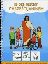 Ja też jestem Chrześcijaninem Elementarz do religii katolickiej dla osób z niepełnosprawnością intelektualną -  | mała okładka