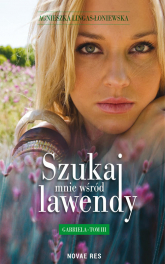 Szukaj mnie wśród lawendy Gabriela Tom 3 - Agnieszka Lingas-Łoniewska | mała okładka