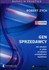 Gen sprzedawcy Jak obudzić w sobie wrodzone umiejętności handlowe - Robert Zych | mała okładka