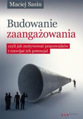 Budowanie zaangażowania czyli jak motywować pracowników i rozwijać ich potencjał - Maciej Sasin | mała okładka