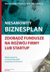 Niesamowity biznesplan Zdobądź fundusze na rozwój firmy lub startup - Evans Vaughan, Tracy Brian   mała okładka