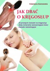 Jak dbać o kręgosłup aby był silny i zdrowy - Katarzyna Sosnowska | mała okładka