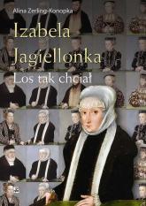Izabela Jagiellonka. Los tak chciał - Alina Zerling-Konopka | mała okładka