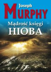 Mądrość księgi Hioba Żyj bez napięć - Joseph Murphy | mała okładka