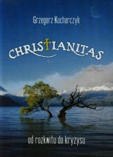 Christianitas od rozkwitu do kryzysu - Grzegorz Kucharczyk | mała okładka