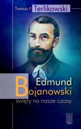 Edmund Bojanowski święty na nasze czasy - Tomasz Terlikowski | mała okładka