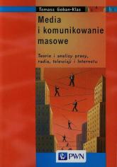 Media i komunikowanie masowe Teorie i analizy prasy, radia, telewizji i Internetu - Tomasz Goban-Klas | mała okładka