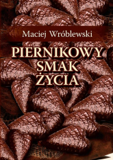 Piernikowy smak życia - Maciej Wróblewski | mała okładka