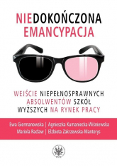 Niedokończona emancypacja Wejście niepełnosprawnych absolwentów szkół wyższych na rynek pracy - Giermanowska Ewa, Kumaniecka-Wiśniewska Agnie | mała okładka