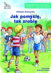 Jak pomyślę, tak zrobię - Elżbieta Zubrzycka | mała okładka