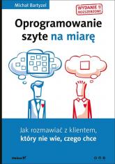 Oprogramowanie szyte na miarę Jak rozmawiać z klientem, który nie wie, czego chce. - Michał Bartyzel | mała okładka