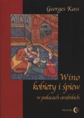 Wino kobiety i śpiew w pałacach arabskich - George Kass | mała okładka