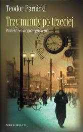 Trzy minuty po trzeciej Powieść sensacyjno-egzotyczna - Teodor Parnicki | mała okładka