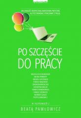 Po szczęście do pracy - Beata Pawłowicz   mała okładka
