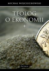 Teolog o ekonomii - Michał Wojciechowski | mała okładka