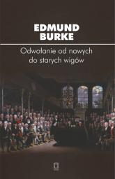 Odwołanie od nowych do starych wigów - Edmund Burke | mała okładka