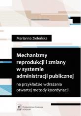 Mechanizmy reprodukcji i zmiany w systemie administracji publicznej na przykładzie wdrażania otwartej metody koordynacji - Marianna Zieleńska | mała okładka