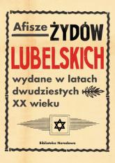 Afisze Żydów lubelskich wydane w latach dwudziestych XX wieku Dokumenty ze zbiorów Biblioteki Narodowej - Łętocha Barbara, Głowicka Zofia, Jabłońska Iz   mała okładka