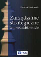 Zarządzanie strategiczne w przedsiębiorstwie - Zdzisław Pierścionek | mała okładka