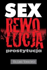 Sex rewolucja prostytucja - Waldemar Nowakowski | mała okładka