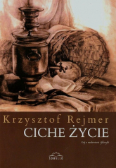 Ciche życie Esej o malarstwie i filozofii - Krzysztof Rejmer | mała okładka