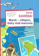 Marek - chłopiec, który miał marzenia Wielki Podróżnik opowiada o swoim dzieciństwie - Marek Kamiński | mała okładka