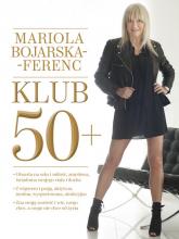 Klub 50+ - Mariola Bojarska-Ferenc | mała okładka