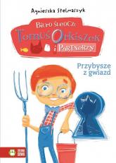 Biuro śledcze Tomuś Orkiszek i Partnerzy Tom 5 Przybysze z gwiazd - Agnieszka Stelmaszyk | mała okładka