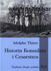 Historia Konsulatu i Cesarstwa Tom IV Część 1 - Adolphe Thiers | mała okładka