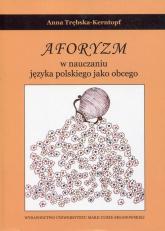 Aforyzm w nauczaniu języka polskiego jako obcego - Anna Trębska-Kerntopf   mała okładka