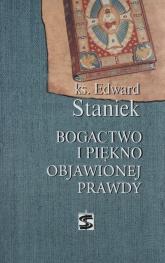 Bogactwo i piękno objawionej prawdy - Edward Staniek | mała okładka