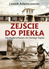 Zejście do piekła Od Niederschlesien do Dolnego Śląska - Leszek Adamczewski | mała okładka