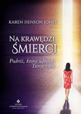 Na krawędzi śmierci Podróż, która odmieni Twoje życie - Jones Henson Karen | mała okładka