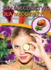 Ziołolecznictwo dla młodzieży - Eliza Lamer-Zarawska | mała okładka