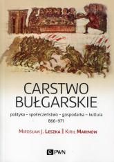 Carstwo bułgarskie polityka - społeczeństwo - gospodarka - kultura - 866-971 - Leszka Mirosław J., Marinow Kirił | mała okładka