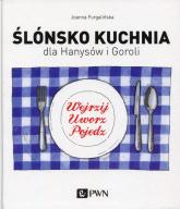 Ślónsko kuchnia dla Hanysów i Goroli - Joanna Furgalińska | mała okładka