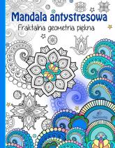 Mandala antystresowa Fraktalna geometria piękna - Tamara Michałowska | mała okładka