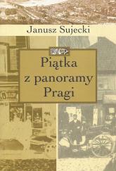 Piątka z panoramy Pragi - Janusz Sujecki | mała okładka