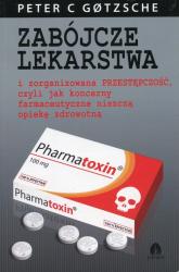 Zabójcze lekarstwa i zorganizowana przestępczość, czyli jak koncerny farmaceutyczne niszczą opiekę zdrowotną - Peter Gotzsche | mała okładka
