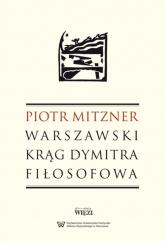 Warszawski krąg Dymitra Fiłosofowa - Piotr Mitzner | mała okładka
