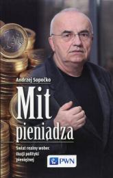 Mit pieniądza Świat realny wobec iluzji polityki pieniężnej - Andrzej Sopoćko   mała okładka