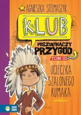 Klub Poszukiwaczy Przygód Część 3 Ucieczka Szalonego Rumaka - Agnieszka Stelmaszyk | mała okładka