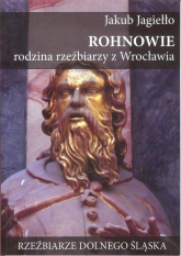 Rohnowie rodzina rzeźbiarzy z Wrocławia - Jakub Jagiełło | mała okładka