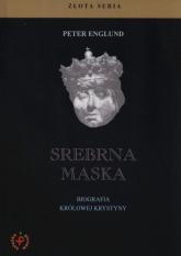 Srebrna maska Biografia królowej Krystyny - Peter Englund | mała okładka