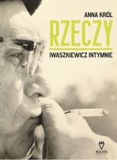 Rzeczy Iwaszkiewicz intymnie - Anna Król   mała okładka