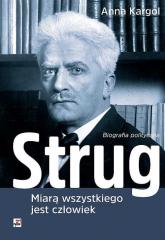 Strug Miarą wszystkiego jest człowiek Biografia polityczna - Anna Kargol | mała okładka