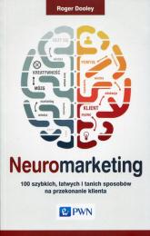 Neuromarketing 100 szybkich, łatwych i tanich sposobów na przekonanie klienta - Roger Dooley | mała okładka